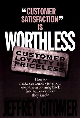 Customer Satisfaction Is Worthless, Customer Loyalty Is Priceless By Gitomer, Jeffrey
